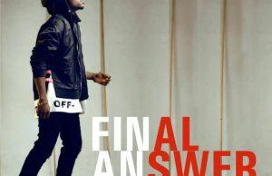 DOWNLOAD MUSIC: A'dam - Final Answer | @adamtwitta
