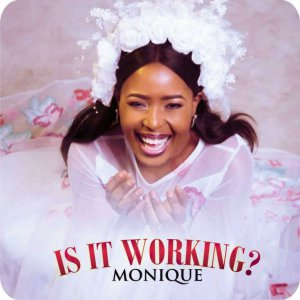 DOWNLOAD MUSIC: Monique - Is It Working (Free gospel song)
