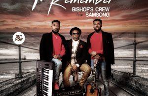BISHOPS-CREW-i remember ft. Samsong