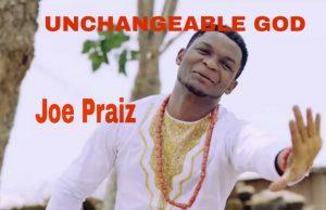 Uchangeable God -Joe praize -Joe praize songs.jpg