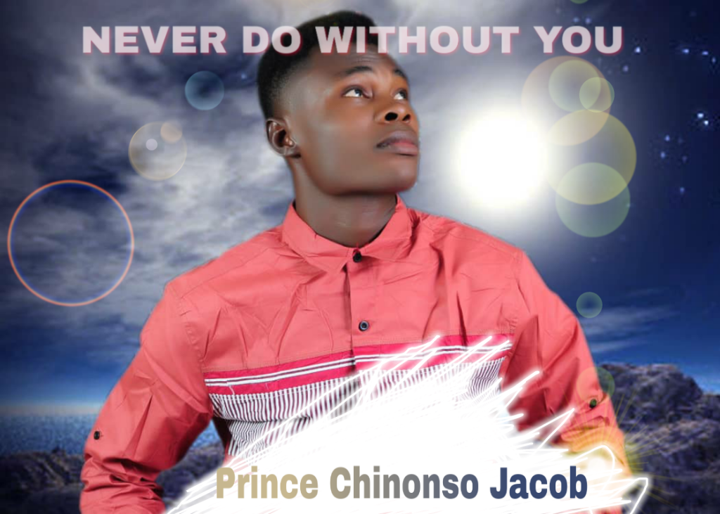 Never do without you-prince chinonso jacob