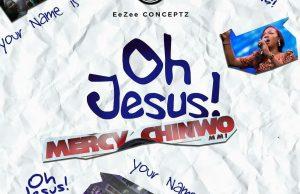 Oh Jesus-mercy chinwo-download