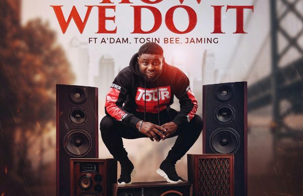 Tyanx-how we do it (ft. Tosin bee, a'dam and jaming.jpg